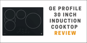 GE Profile 30 Inch Induction Cooktop Review