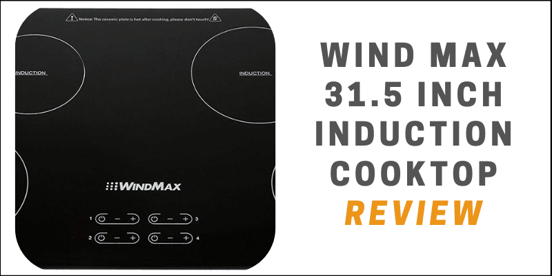 Wind Max 31.5 Inch Induction Cooktop Review