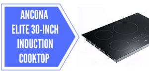 Ancona Elite 30-Inch Induction Cooktop Review