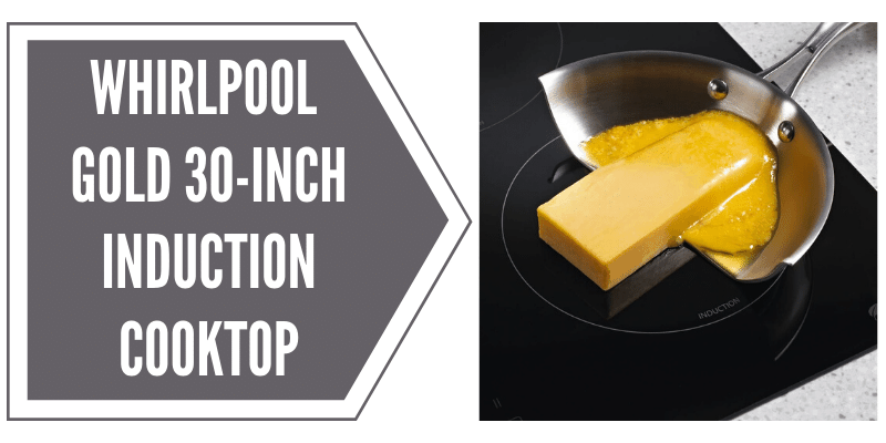 Whirlpool Gold gci3061xb 30-inch Induction Cooktop Review