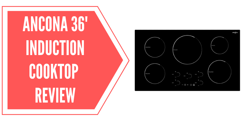 Ancona 36-Inch Induction Cooktop Review